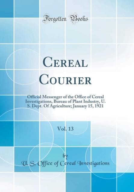 Cereal Courier, Vol. 13 als Buch von U. S. Offi...