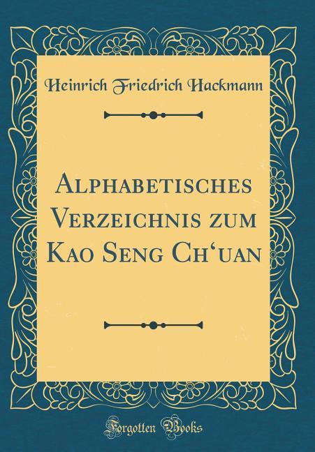 Alphabetisches Verzeichnis zum Kao Seng Ch´uan ...