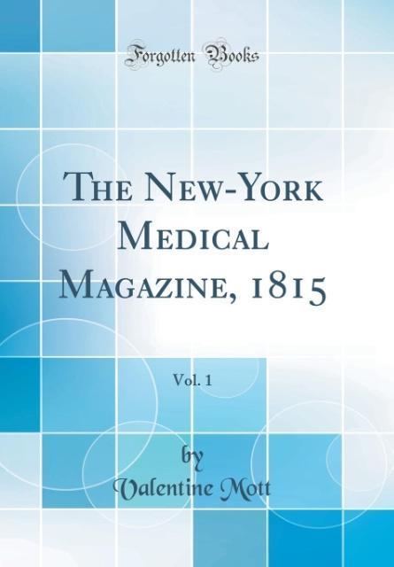 The New-York Medical Magazine, 1815, Vol. 1 (Cl...