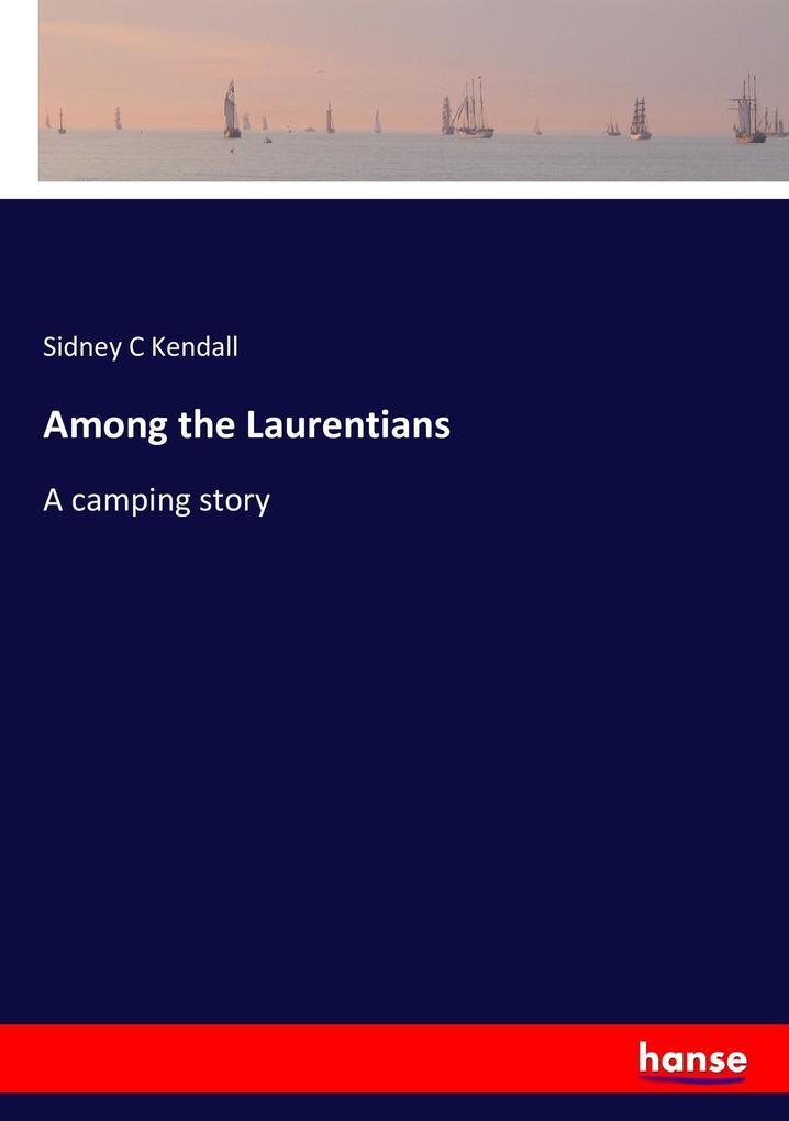 Among the Laurentians als Buch von Sidney C Ken...