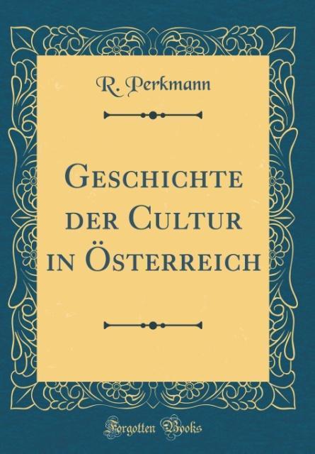 Geschichte der Cultur in Österreich (Classic Reprint) als Buch von R. Perkmann - R. Perkmann