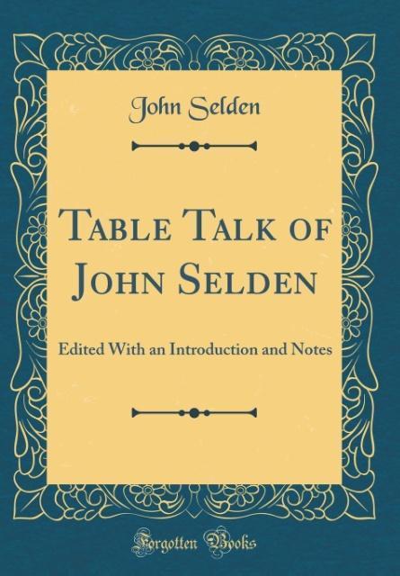Table Talk of John Selden als Buch von John Selden