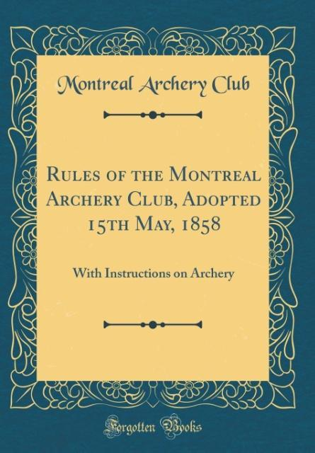 Rules of the Montreal Archery Club, Adopted 15t...