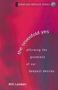 The Sevenfold Yes: Affirming the Goodness of Our Deepest Desires