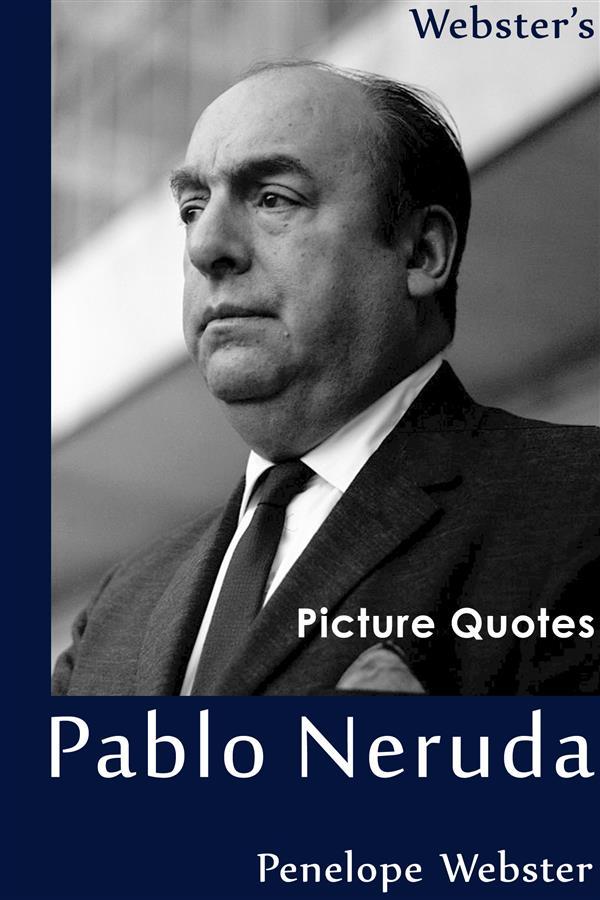 Webster´s Pablo Neruda Picture Quotes als eBook...