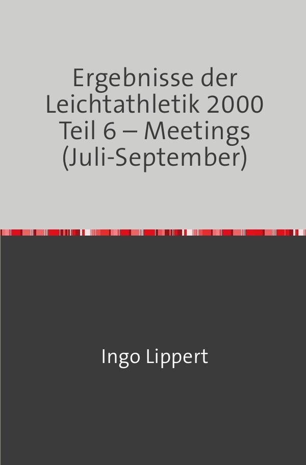 Ergebnisse der Leichtathletik 2000 Teil 6 - Meetings (Juli-September) als Buch