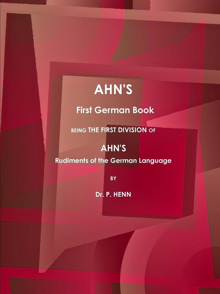 AHN´S First German Book, Being the First Divisi...