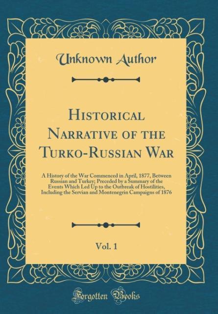 Historical Narrative of the Turko-Russian War, ...