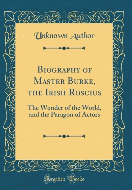 Biography of Master Burke, the Irish Roscius al...