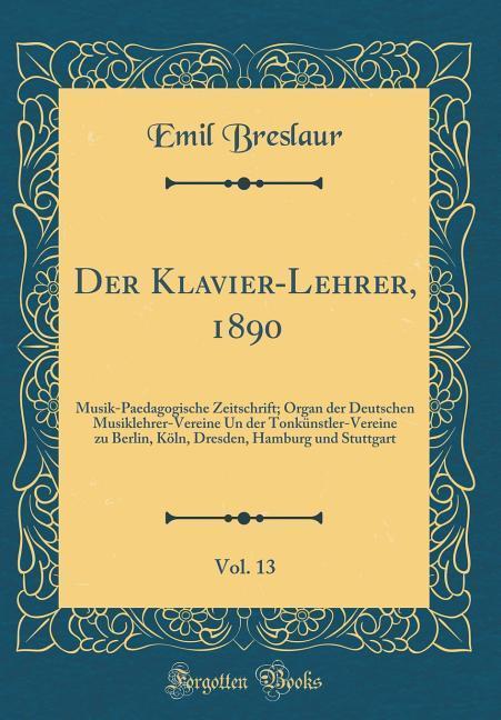 Der Klavier-Lehrer, 1890, Vol. 13 als Buch von ...