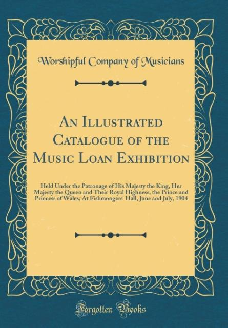 An Illustrated Catalogue of the Music Loan Exhi...