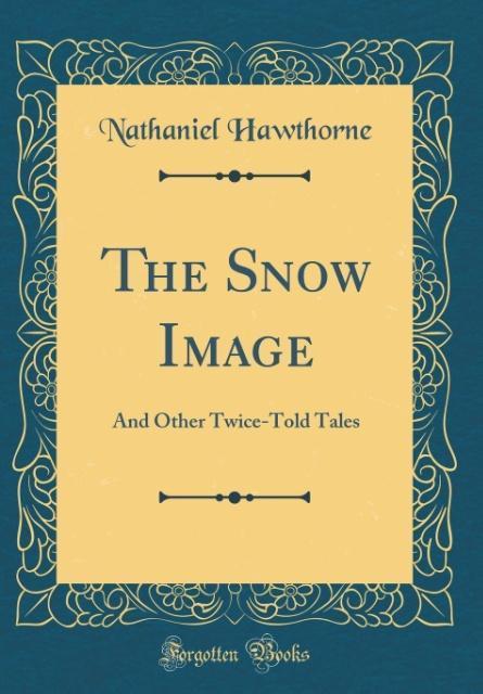 The Snow Image als Buch von Nathaniel Hawthorne