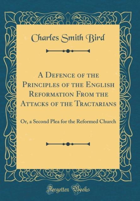 A Defence of the Principles of the English Refo...