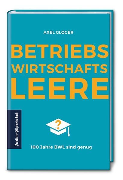 BetriebswirtschaftsLEERE: 100 Jahre BWL sind genug als Buch