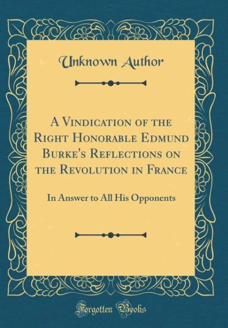 A Vindication of the Right Honorable Edmund Bur...