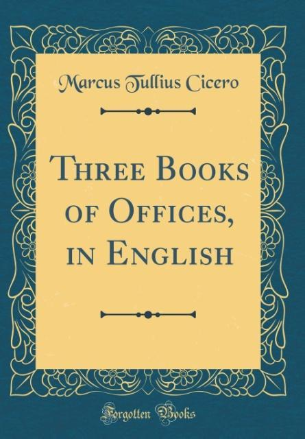 Three Books of Offices, in English (Classic Rep...