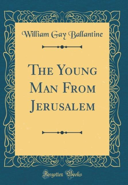The Young Man From Jerusalem (Classic Reprint) ...