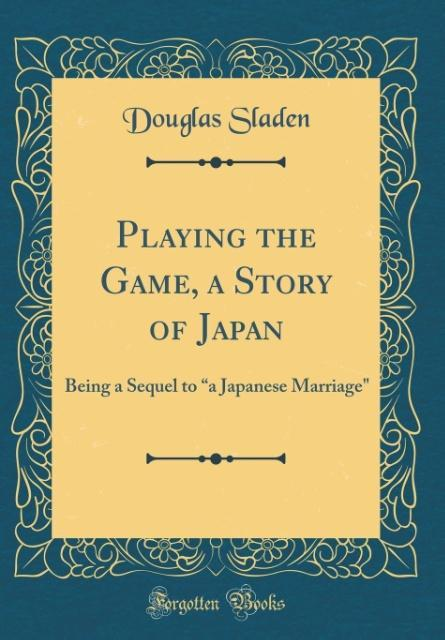 Playing the Game, a Story of Japan als Buch von...
