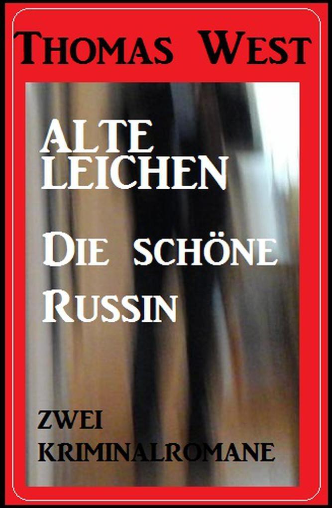 Zwei Thomas West Kriminalromane: Alte Leichen / Die schöne Russin als eBook