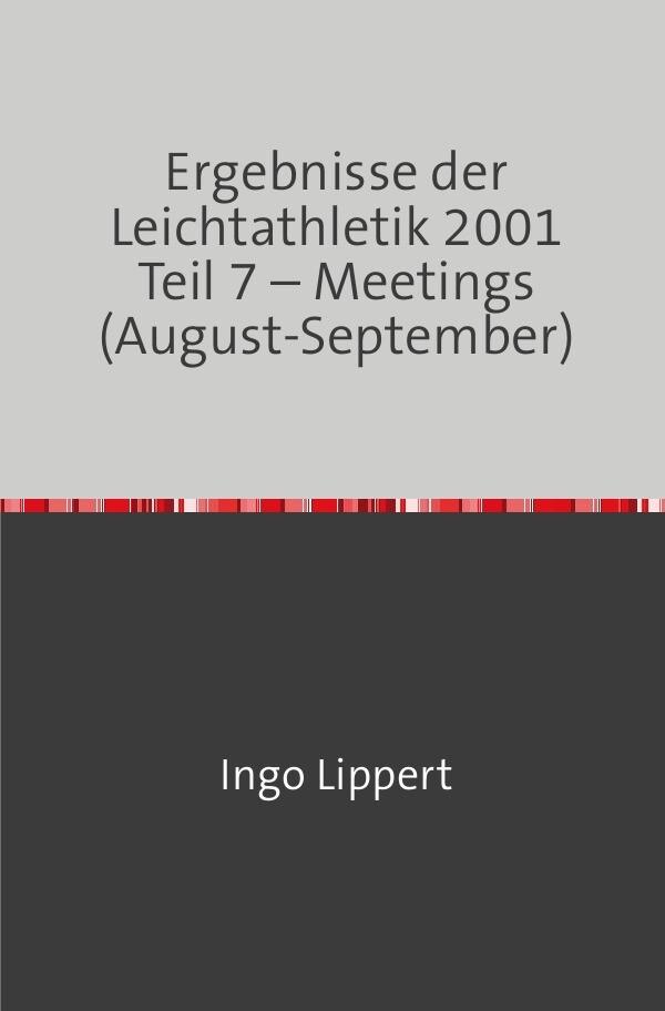 Ergebnisse der Leichtathletik 2001 Teil 7 - Meetings (August-September) als Buch (kartoniert)