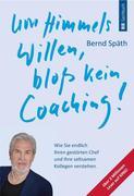 Um Himmels Willen, bloß kein Coaching!