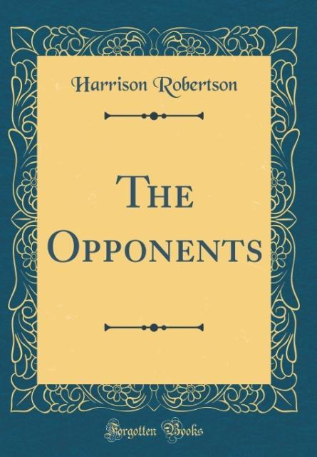 The Opponents (Classic Reprint) als Buch von Ha...