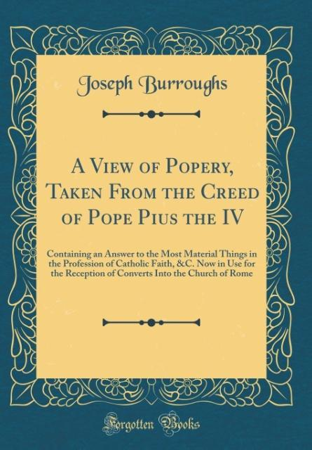 A View of Popery, Taken From the Creed of Pope ...