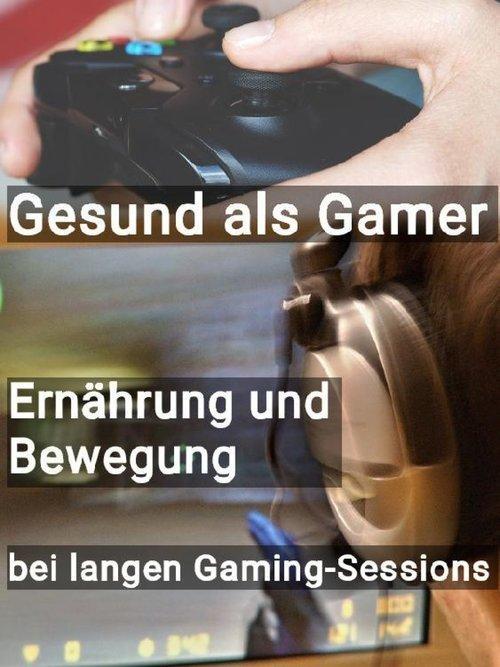 Gesund als Gamer - Ernährung und Bewegung bei langen Gaming-Sessions als eBook