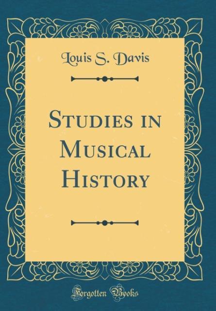 Studies in Musical History (Classic Reprint) al...