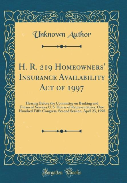 H. R. 219 Homeowners´ Insurance Availability Act of 1997 als Buch von Unknown Author - Unknown Author