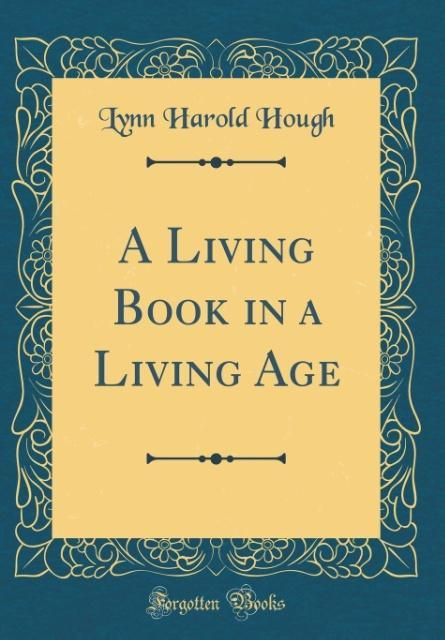 A Living Book in a Living Age (Classic Reprint)...