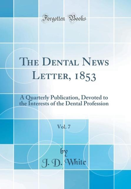 The Dental News Letter, 1853, Vol. 7 als Buch v...