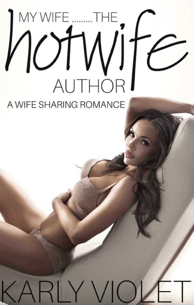 My Wife......The Hotwife Author - A Wife Sharin...