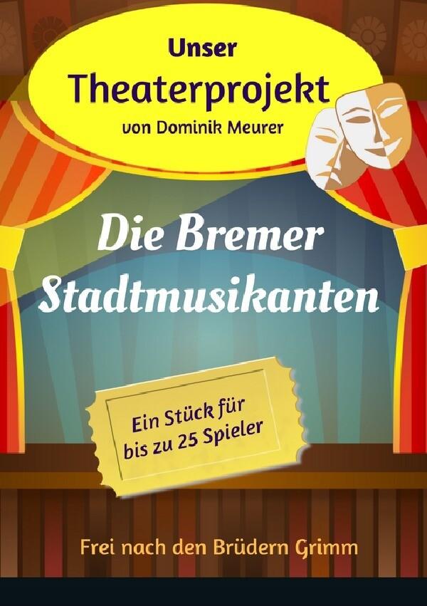 Unser Theaterprojekt, Band 13 - Die Bremer Stadtmusikanten als Buch