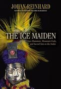 The Ice Maiden: Inca Mummies, Mountain Gods, and Sacred Sites in the Andes