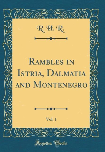 Rambles in Istria, Dalmatia and Montenegro, Vol...