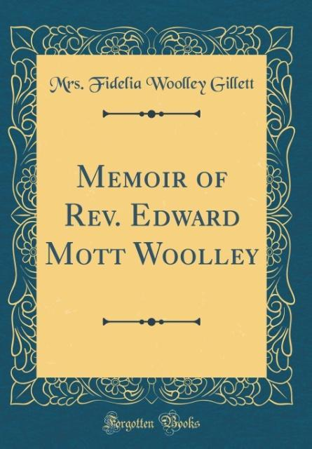 Memoir of Rev. Edward Mott Woolley (Classic Rep...