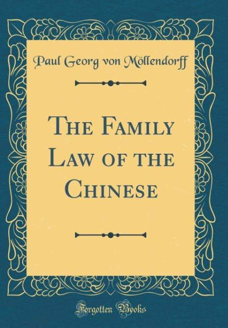 The Family Law of the Chinese (Classic Reprint) als Buch von Paul Georg von Möllendorff - Paul Georg von Möllendorff