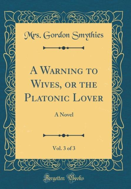 A Warning to Wives, or the Platonic Lover, Vol....