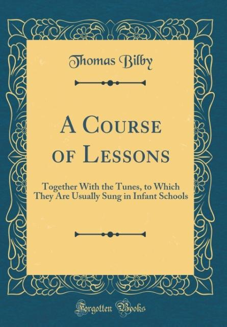 A Course of Lessons als Buch von Thomas Bilby