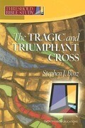 The Tragic & Triumphant Cross
