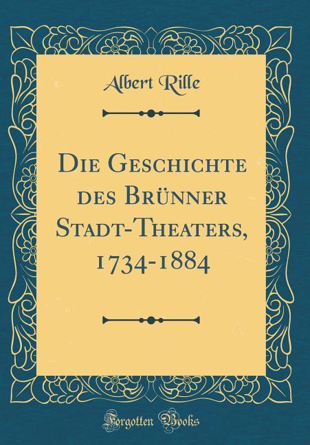 Die Geschichte des Brünner Stadt-Theaters, 1734...