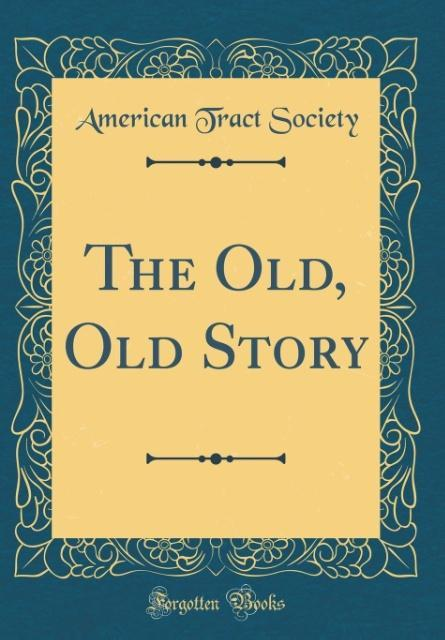 The Old, Old Story (Classic Reprint) als Buch v...