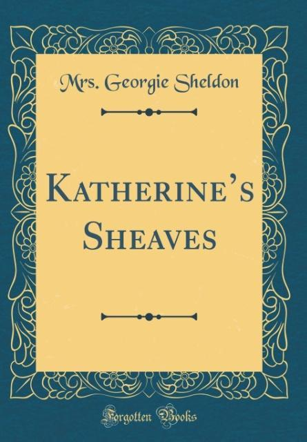Katherine´s Sheaves (Classic Reprint) als Buch ...
