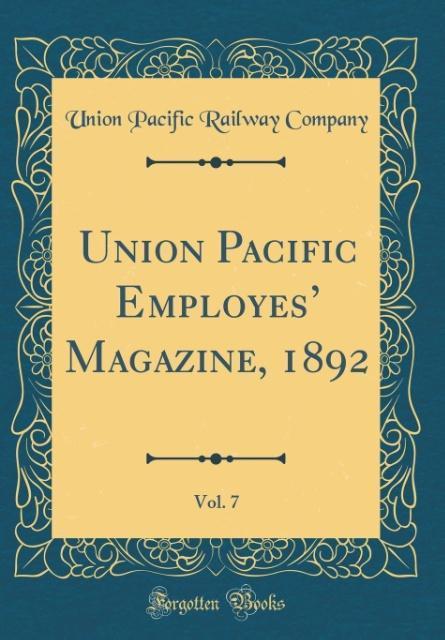 Union Pacific Employes´ Magazine, 1892, Vol. 7 (Classic Reprint) als Buch von Union Pacific Railway Company - Union Pacific Railway Company