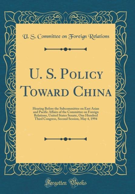 U. S. Policy Toward China als Buch von U. S. Co...