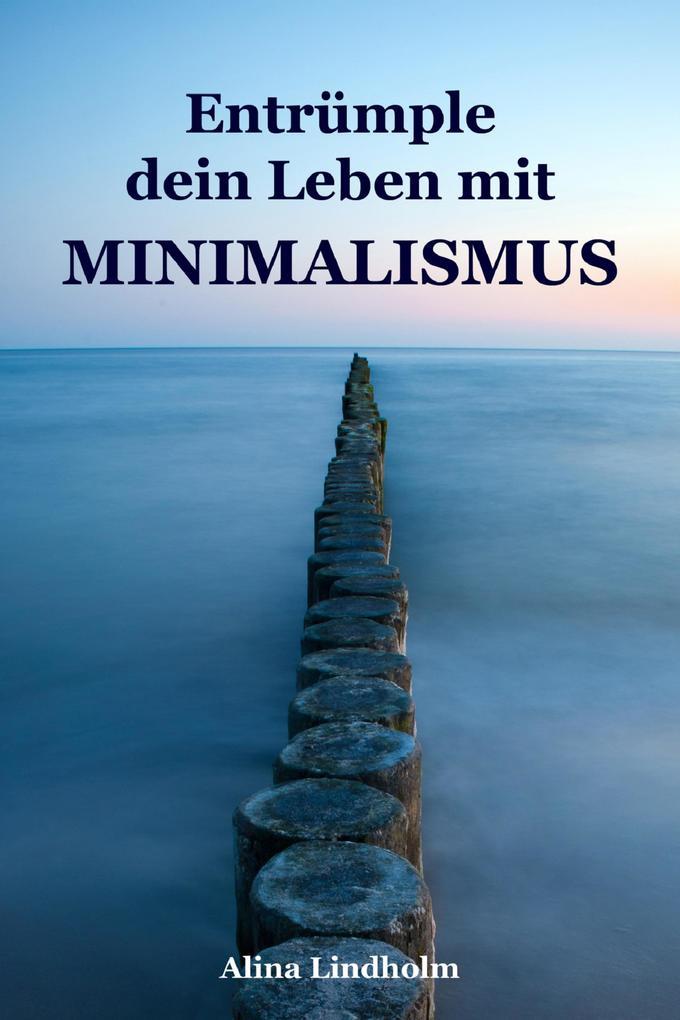 Entrümple dein Leben mit Minimalismus als eBook