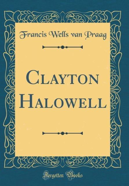 Clayton Halowell (Classic Reprint) als Buch von...