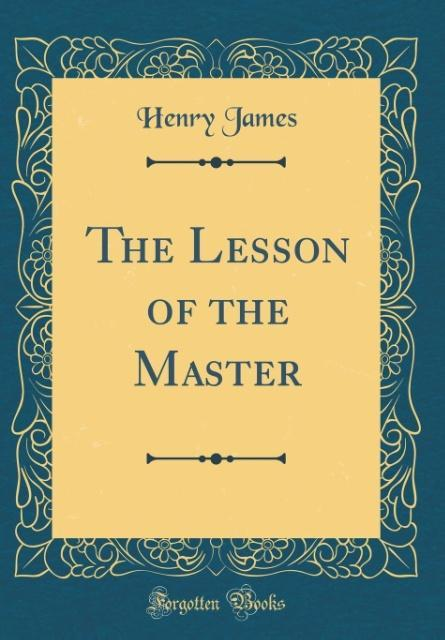 The Lesson of the Master (Classic Reprint) als ...