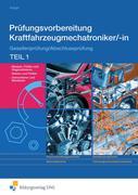 Prüfungsvorbereitung Kraftfahrzeugmechatroniker/-in. Teil 1 Arbeitsbuch